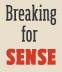 Breaking for Sense